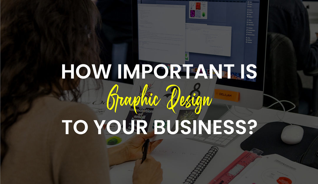 How Important Is Graphic Design For Your Business?